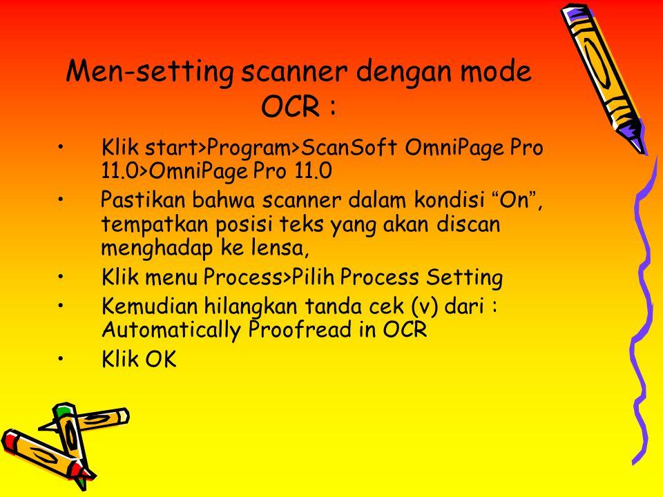 "Men-setting scanner dengan mode OCR : Klik start>Program>ScanSoft OmniPage Pro 11.0>OmniPage Pro 11.0 Pastikan bahwa scanner dalam kondisi "" On "", tem"