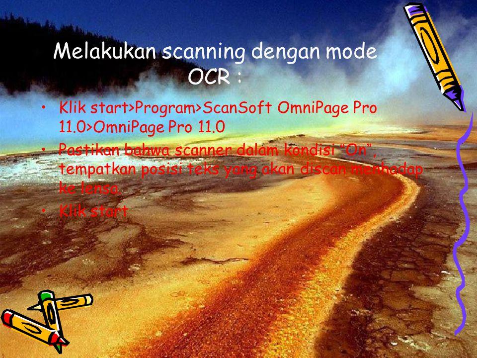 "Melakukan scanning dengan mode OCR : Klik start>Program>ScanSoft OmniPage Pro 11.0>OmniPage Pro 11.0 Pastikan bahwa scanner dalam kondisi "" On "", temp"