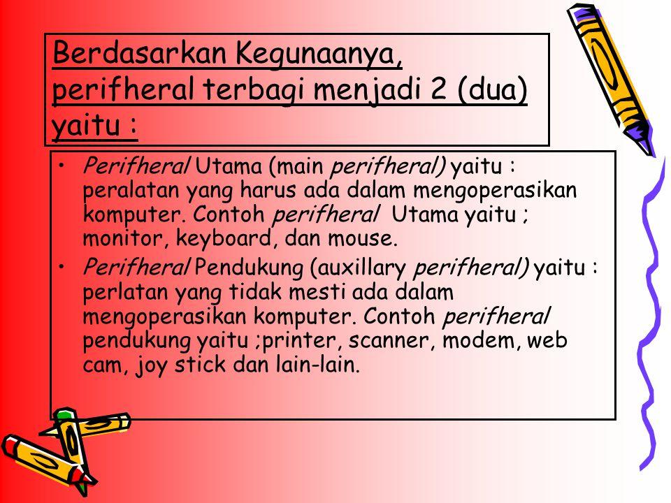 Berdasarkan Kegunaanya, perifheral terbagi menjadi 2 (dua) yaitu : Perifheral Utama (main perifheral) yaitu : peralatan yang harus ada dalam mengopera