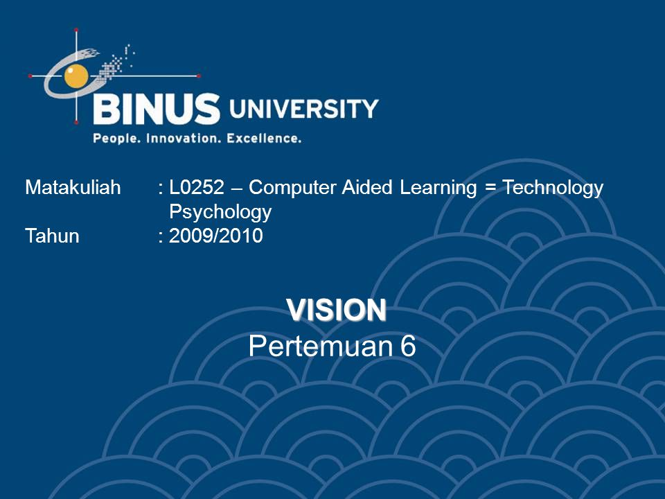 VISION VISION Pertemuan 6 Matakuliah: L0252 – Computer Aided Learning = Technology Psychology Tahun: 2009/2010