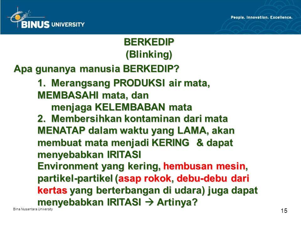 Bina Nusantara University 15 BERKEDIP (Blinking) Apa gunanya manusia BERKEDIP.