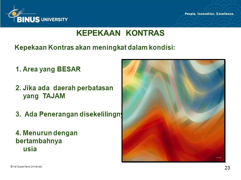 Bina Nusantara University 23 KEPEKAAN KONTRAS Kepekaan Kontras akan meningkat dalam kondisi: 1.