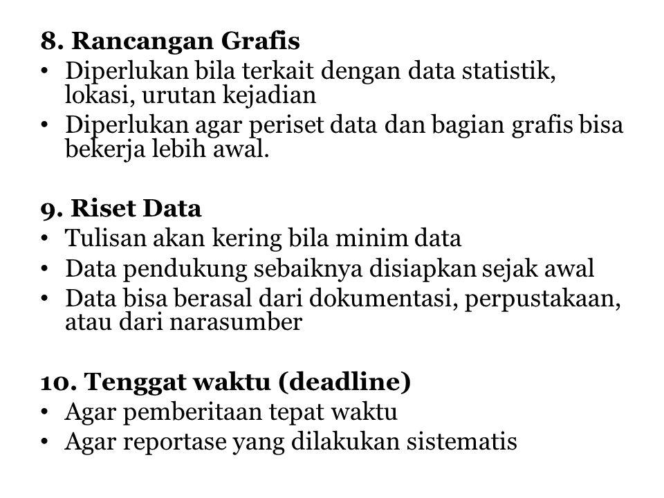 8. Rancangan Grafis Diperlukan bila terkait dengan data statistik, lokasi, urutan kejadian Diperlukan agar periset data dan bagian grafis bisa bekerja
