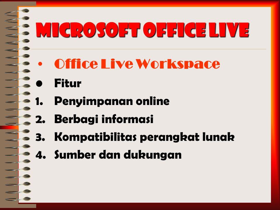 Microsoft Office Live Office Live Workspace Fitur 1.Penyimpanan online 2.Berbagi informasi 3.Kompatibilitas perangkat lunak 4.Sumber dan dukungan