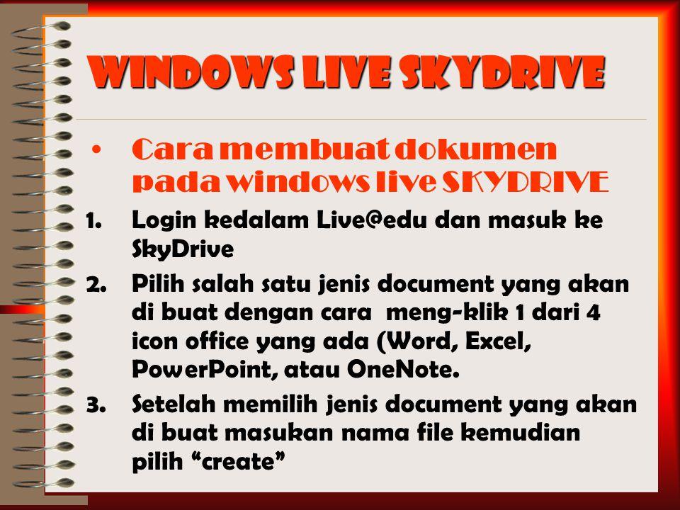 Windows Live SkyDrive Cara membuat dokumen pada windows live SKYDRIVE 1.Login kedalam Live@edu dan masuk ke SkyDrive 2.Pilih salah satu jenis document yang akan di buat dengan cara meng-klik 1 dari 4 icon office yang ada (Word, Excel, PowerPoint, atau OneNote.
