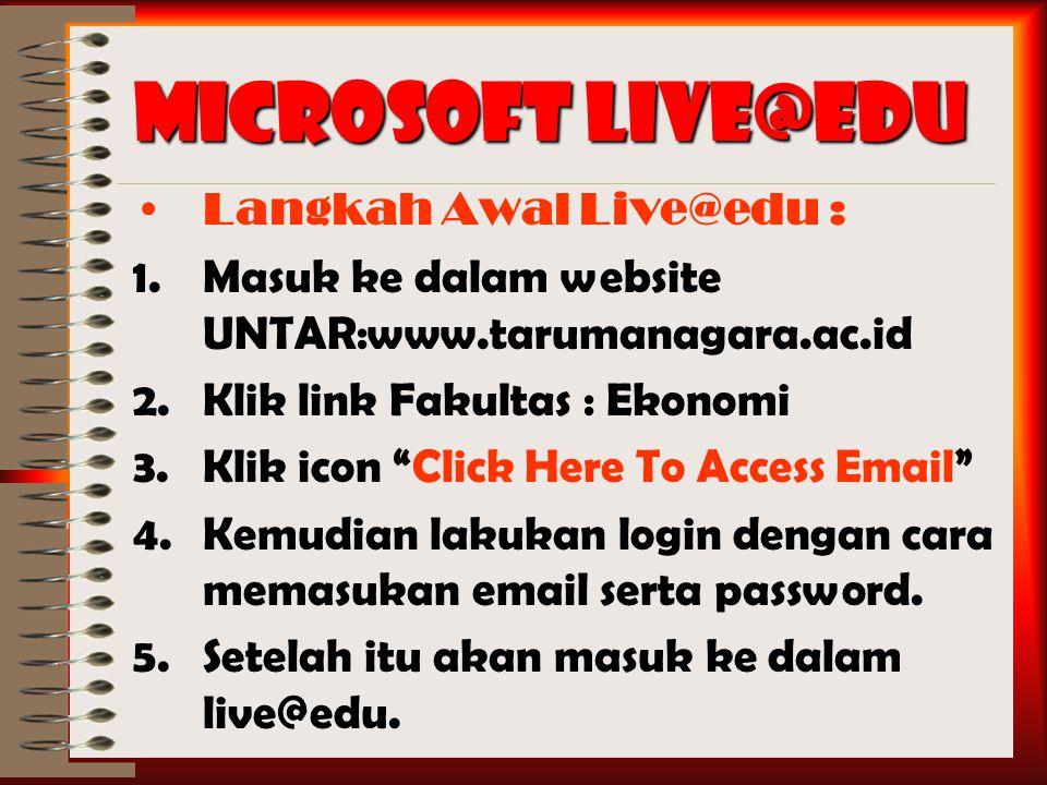 Microsoft Live@edu Langkah Awal Live@edu : 1.Masuk ke dalam website UNTAR:www.tarumanagara.ac.id 2.Klik link Fakultas : Ekonomi 3.Klik icon Click Here To Access Email 4.Kemudian lakukan login dengan cara memasukan email serta password.