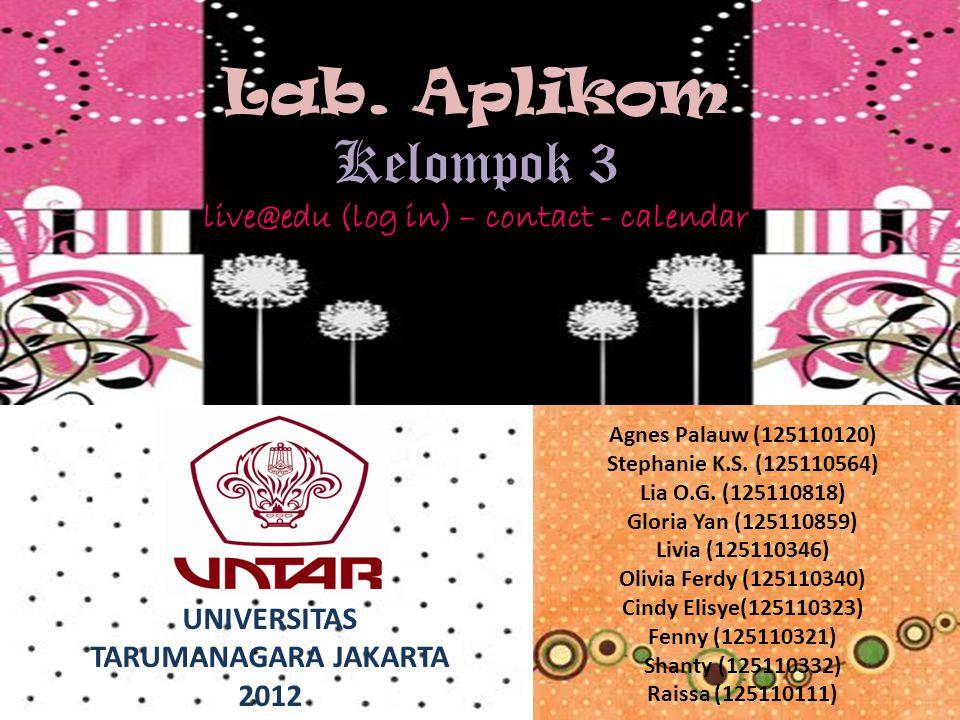Lab. Aplikom Kelompok 3 live@edu (log in) – contact - calendar Agnes Palauw (125110120) Stephanie K.S. (125110564) Lia O.G. (125110818) Gloria Yan (12