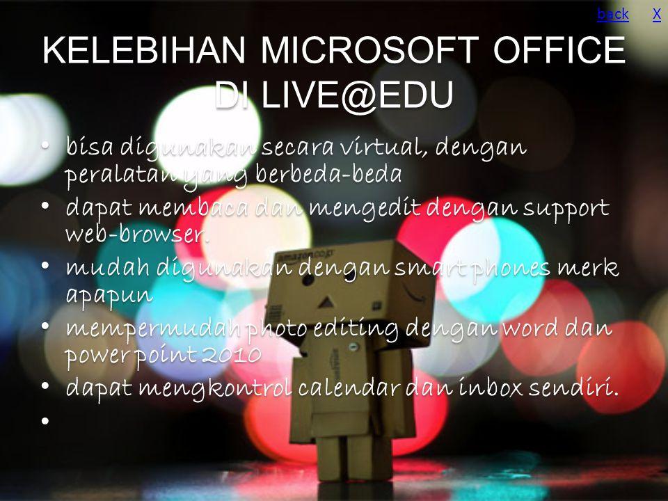 KELEBIHAN MICROSOFT OFFICE DI LIVE@EDU bisa digunakan secara virtual, dengan peralatan yang berbeda-beda dapat membaca dan mengedit dengan support web-browser.