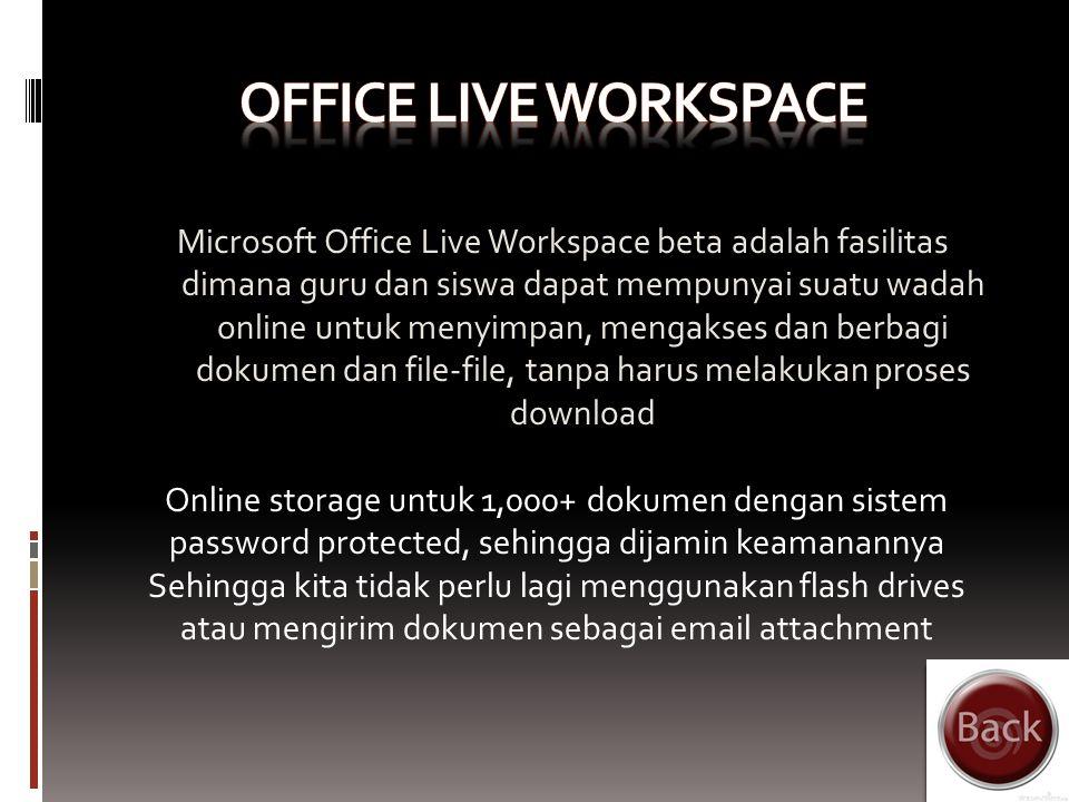 Live@Edu Microsoft Live@Edu merupakan sebuah layanan komunikasi cuma- cuma atau gratis tanpa dipungut biaya Outlook Live, layanan email dan Microsoft Office Live Workplace sebagai sebuah lingkungan kolaborasi dokumen berbasis web di lingkungan kampus Office Live WorkspaceMicrosoft SharedView betaCalendar ReminderSkydrive
