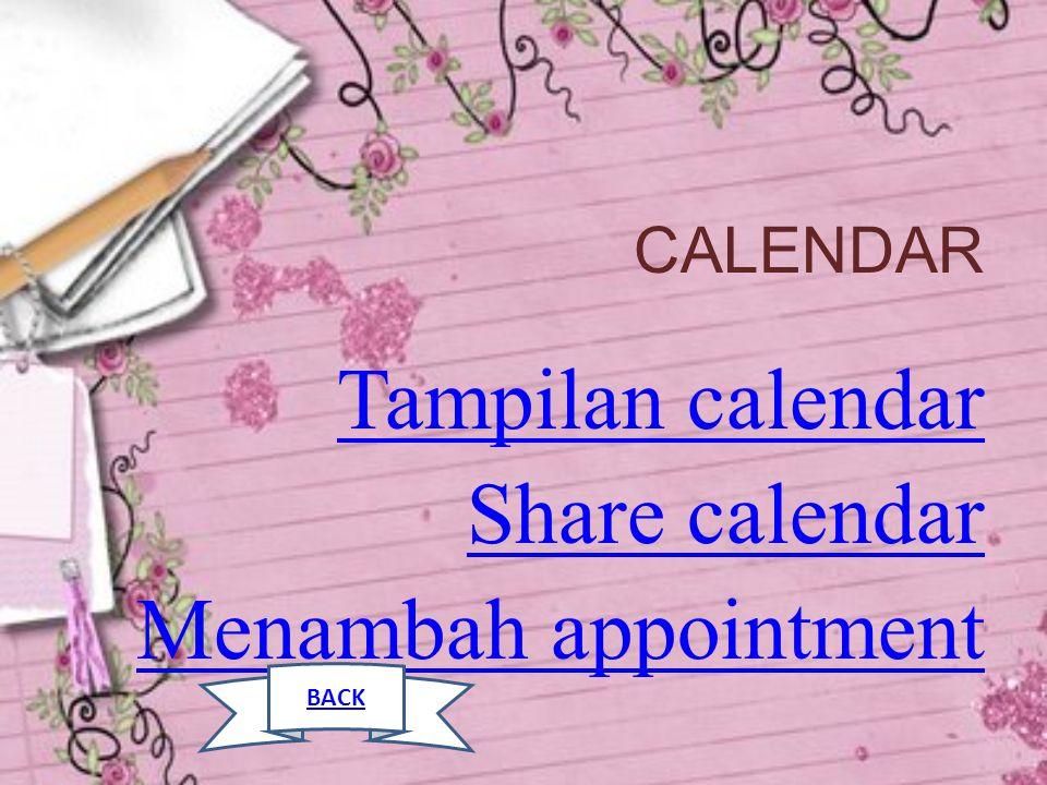 CALENDAR Tampilan calendar Share calendar Menambah appointment BACK