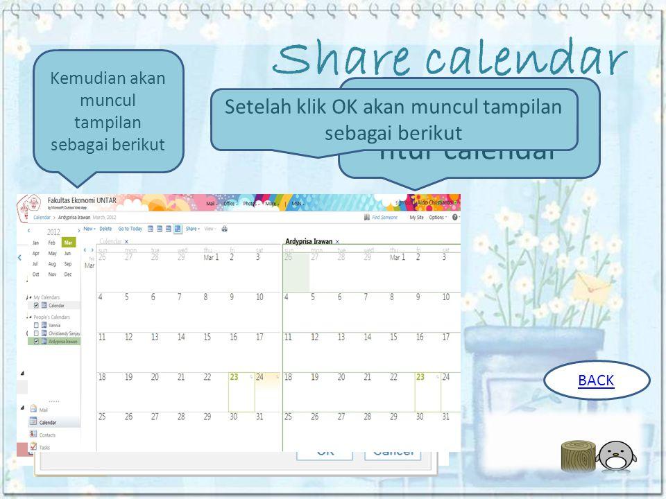 Share calendar Klik share pada fitur calendar Kemudian akan muncul tampilan sebagai berikut Setelah klik OK akan muncul tampilan sebagai berikut BACK