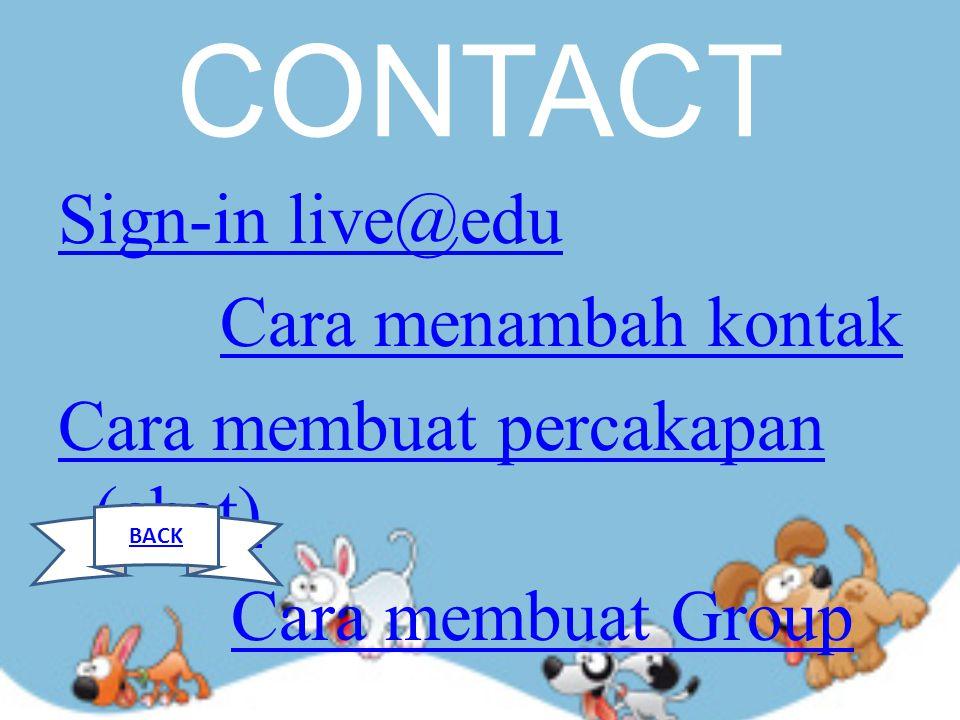 CONTACT Sign-in live@edu Cara menambah kontak Cara membuat percakapan (chat) Cara membuat Group BACK