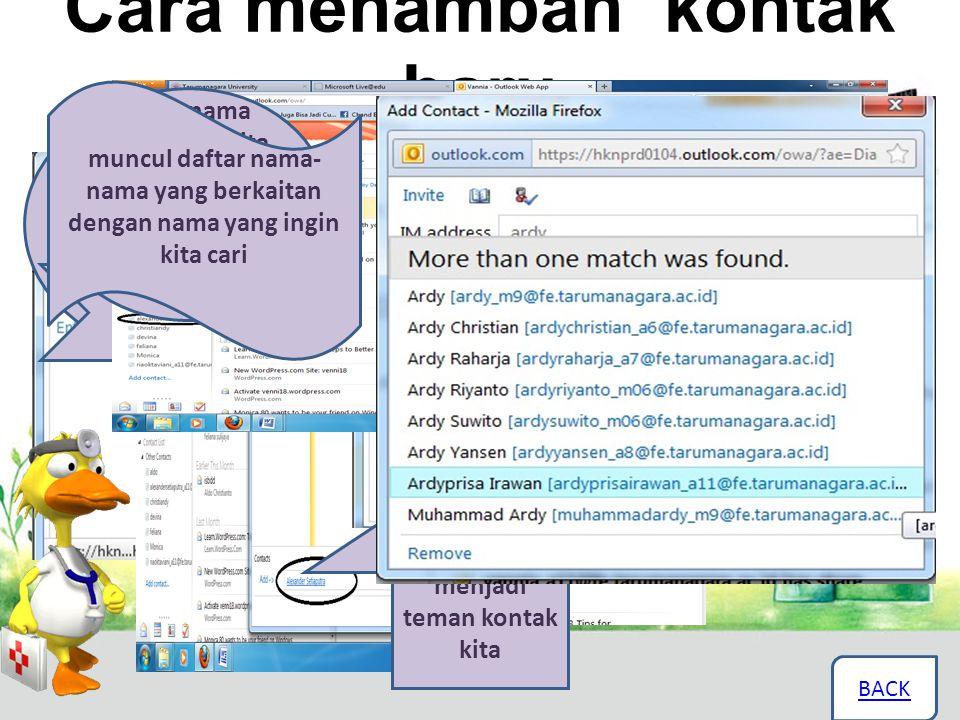 Cara menambah kontak baru klik (Add contact) di sebelah kiri layar BACK klik Address Book ketik nama yang ingin kita tambah ke kontak kita, double kli