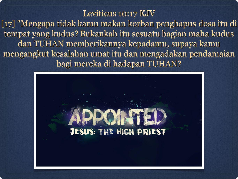 Leviticus 10:17 KJV [17] Mengapa tidak kamu makan korban penghapus dosa itu di tempat yang kudus.