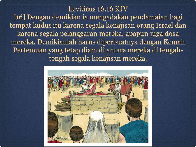 Leviticus 16:16 KJV [16] Dengan demikian ia mengadakan pendamaian bagi tempat kudus itu karena segala kenajisan orang Israel dan karena segala pelangg