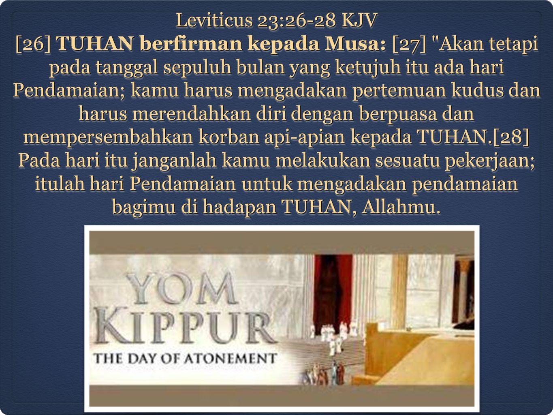 Leviticus 23:26-28 KJV [26] TUHAN berfirman kepada Musa: [27]