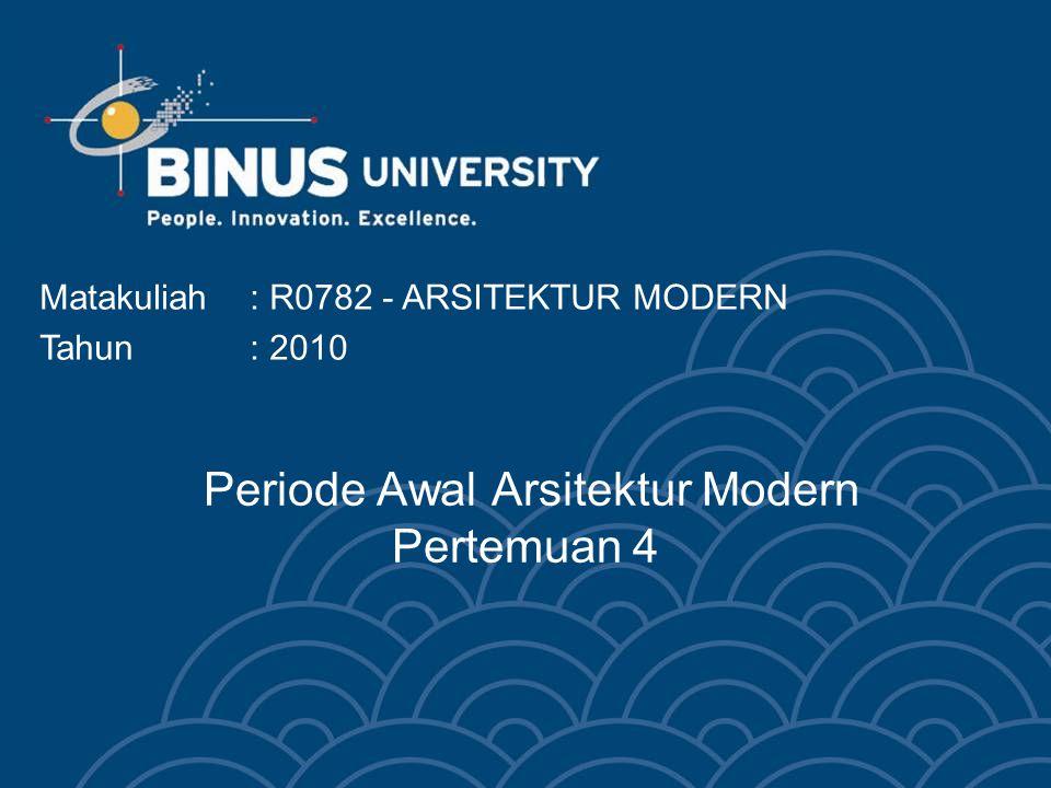 Bina Nusantara University 3 PENDAHULUAN Pembahasan pada bagian ini merupakan perkembangan awal dalam arsitektur modern di akhir abad 19.