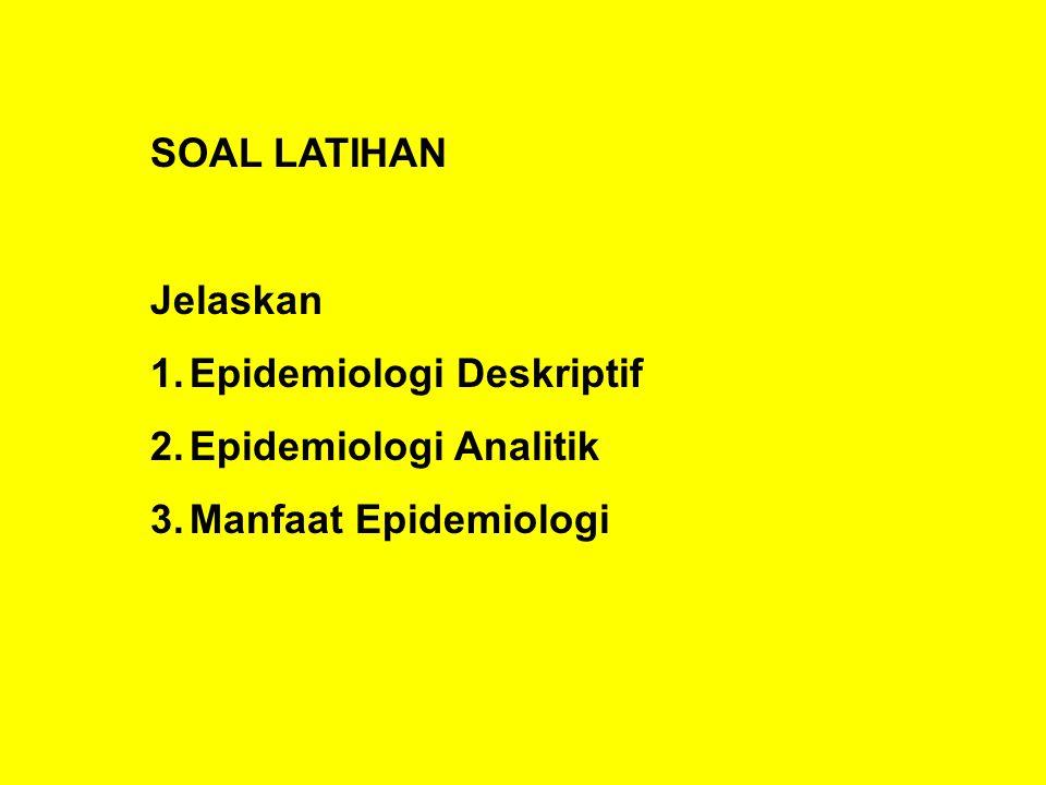 SOAL LATIHAN Jelaskan 1.Epidemiologi Deskriptif 2.Epidemiologi Analitik 3.Manfaat Epidemiologi