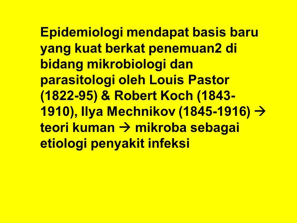 Epidemiologi mendapat basis baru yang kuat berkat penemuan2 di bidang mikrobiologi dan parasitologi oleh Louis Pastor (1822-95) & Robert Koch (1843- 1