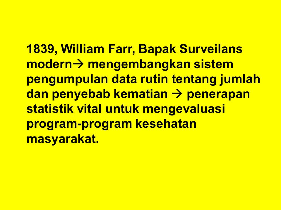 1839, William Farr, Bapak Surveilans modern  mengembangkan sistem pengumpulan data rutin tentang jumlah dan penyebab kematian  penerapan statistik v