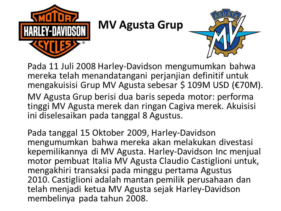 MV Agusta Grup Pada 11 Juli 2008 Harley-Davidson mengumumkan bahwa mereka telah menandatangani perjanjian definitif untuk mengakuisisi Grup MV Agusta