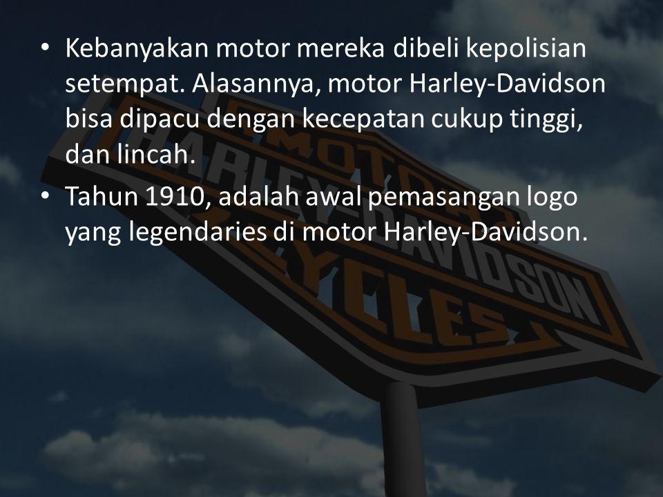 Kebanyakan motor mereka dibeli kepolisian setempat. Alasannya, motor Harley-Davidson bisa dipacu dengan kecepatan cukup tinggi, dan lincah. Tahun 1910