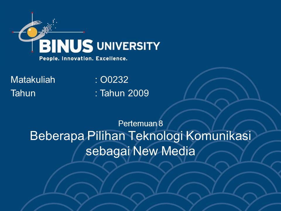 Pertemuan 8 Beberapa Pilihan Teknologi Komunikasi sebagai New Media Matakuliah: O0232 Tahun: Tahun 2009