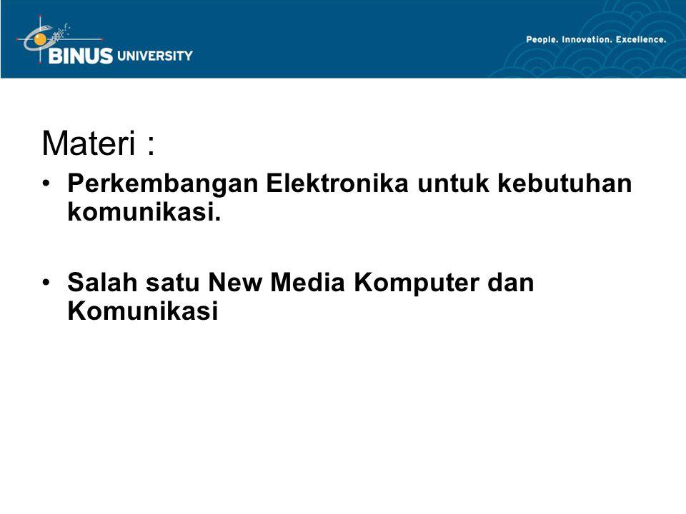 Materi : Perkembangan Elektronika untuk kebutuhan komunikasi.
