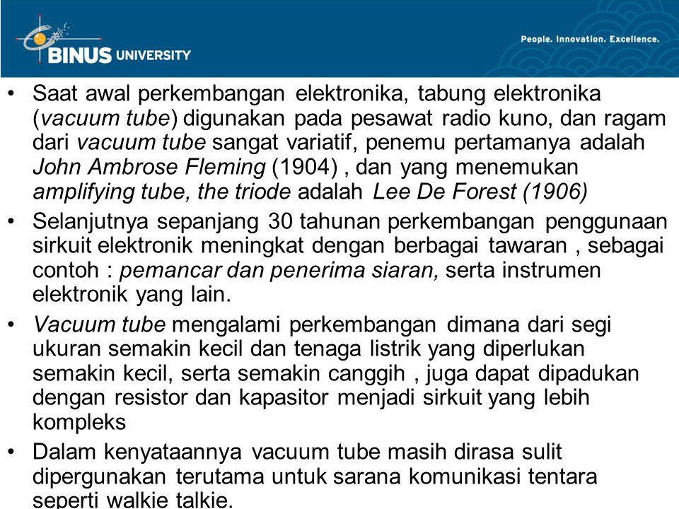 Sehingga vacuum tube akhirnya terpaksa tidak langgeng dipergunakan, hal ini disebabkan antara lain : 1.
