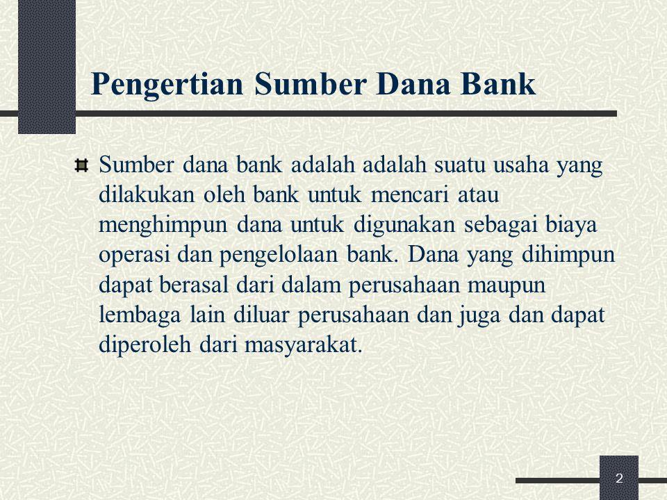 Pengertian Sumber Dana Bank Sumber dana bank adalah adalah suatu usaha yang dilakukan oleh bank untuk mencari atau menghimpun dana untuk digunakan seb