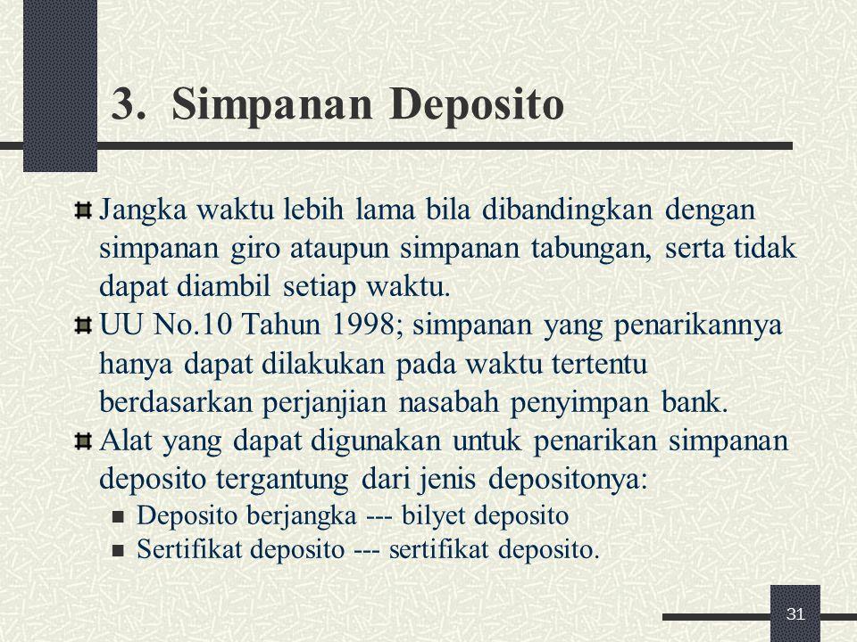 3. Simpanan Deposito Jangka waktu lebih lama bila dibandingkan dengan simpanan giro ataupun simpanan tabungan, serta tidak dapat diambil setiap waktu.