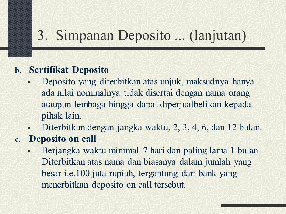 3. Simpanan Deposito... (lanjutan) b. Sertifikat Deposito  Deposito yang diterbitkan atas unjuk, maksudnya hanya ada nilai nominalnya tidak disertai