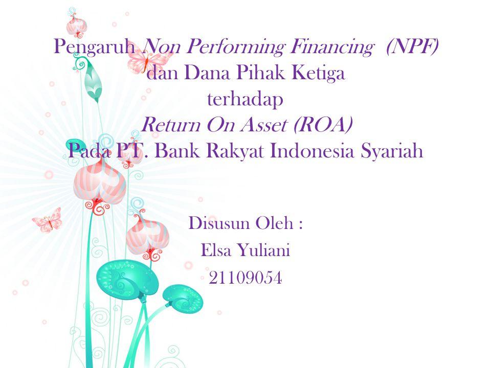 Pengaruh Non Performing Financing (NPF) dan Dana Pihak Ketiga terhadap Return On Asset (ROA) Pada PT.