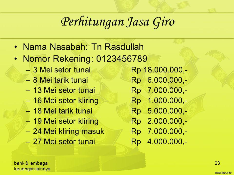 bank & lembaga keuangan lainnya 23 Perhitungan Jasa Giro Nama Nasabah: Tn Rasdullah Nomor Rekening: 0123456789 –3 Mei setor tunai Rp 18.000.000,- –8 M