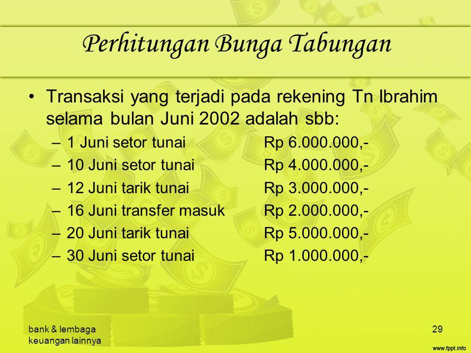 bank & lembaga keuangan lainnya 29 Perhitungan Bunga Tabungan Transaksi yang terjadi pada rekening Tn Ibrahim selama bulan Juni 2002 adalah sbb: –1 Ju
