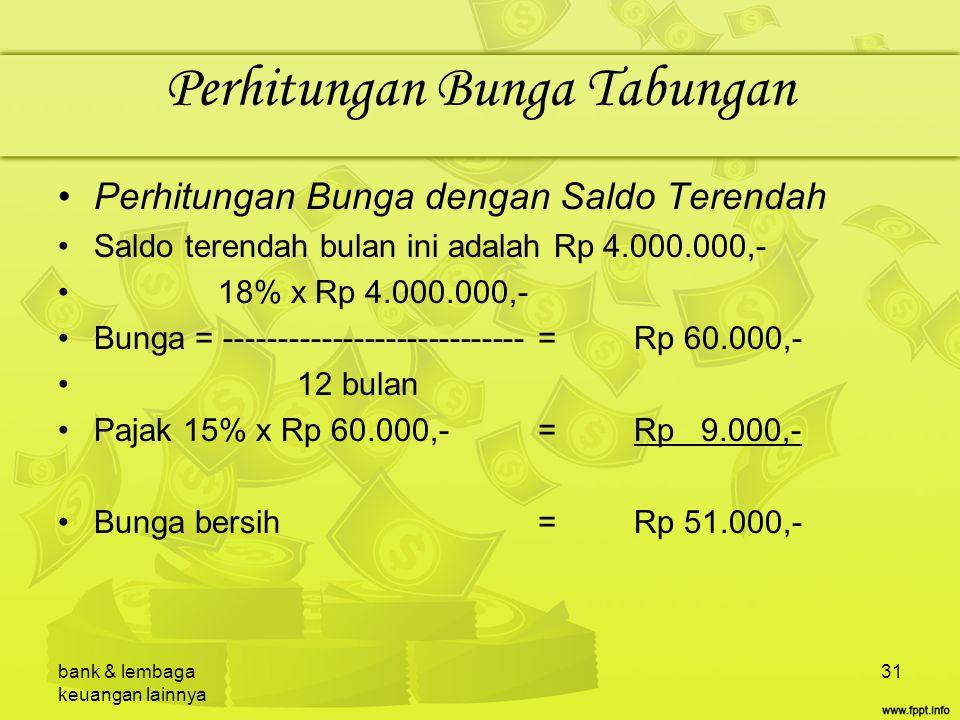 bank & lembaga keuangan lainnya 31 Perhitungan Bunga Tabungan Perhitungan Bunga dengan Saldo Terendah Saldo terendah bulan ini adalah Rp 4.000.000,- 1