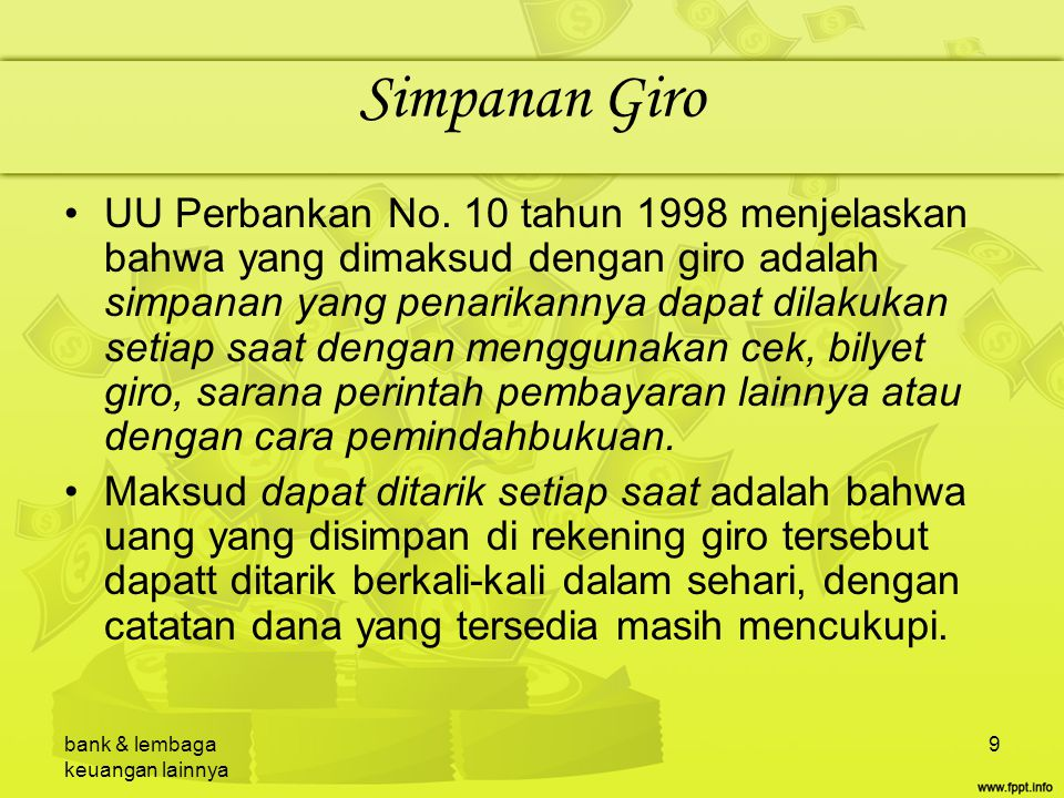 bank & lembaga keuangan lainnya 9 Simpanan Giro UU Perbankan No. 10 tahun 1998 menjelaskan bahwa yang dimaksud dengan giro adalah simpanan yang penari