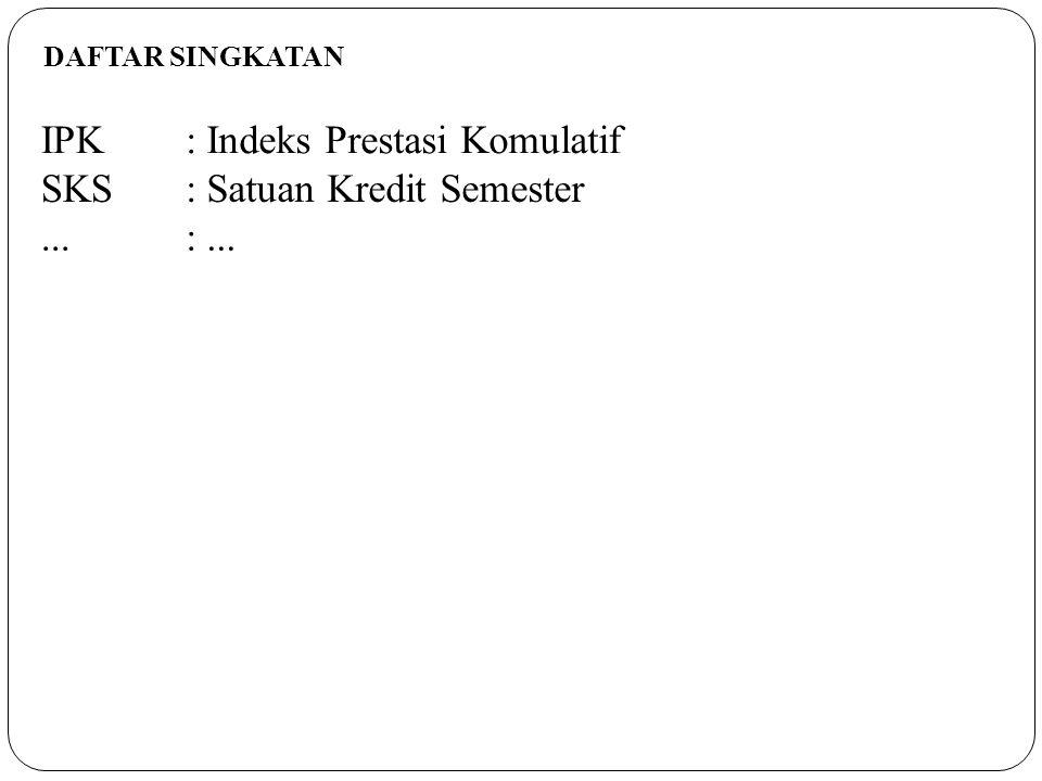 IPK:Indeks Prestasi Komulatif SKS:Satuan Kredit Semester...: DAFTAR SINGKATAN
