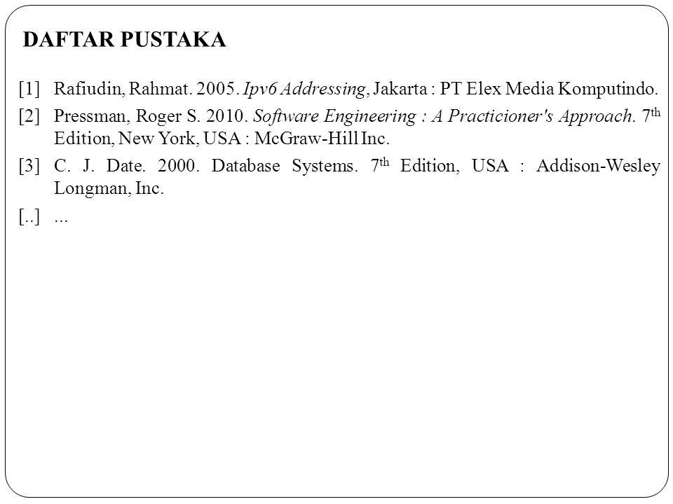[1]Rafiudin, Rahmat. 2005. Ipv6 Addressing, Jakarta : PT Elex Media Komputindo. [2]Pressman, Roger S. 2010. Software Engineering : A Practicioner's Ap