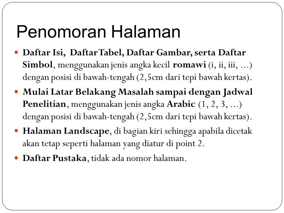 Penomoran Halaman Daftar Isi, Daftar Tabel, Daftar Gambar, serta Daftar Simbol, menggunakan jenis angka kecil romawi (i, ii, iii,...) dengan posisi di bawah-tengah (2,5cm dari tepi bawah kertas).