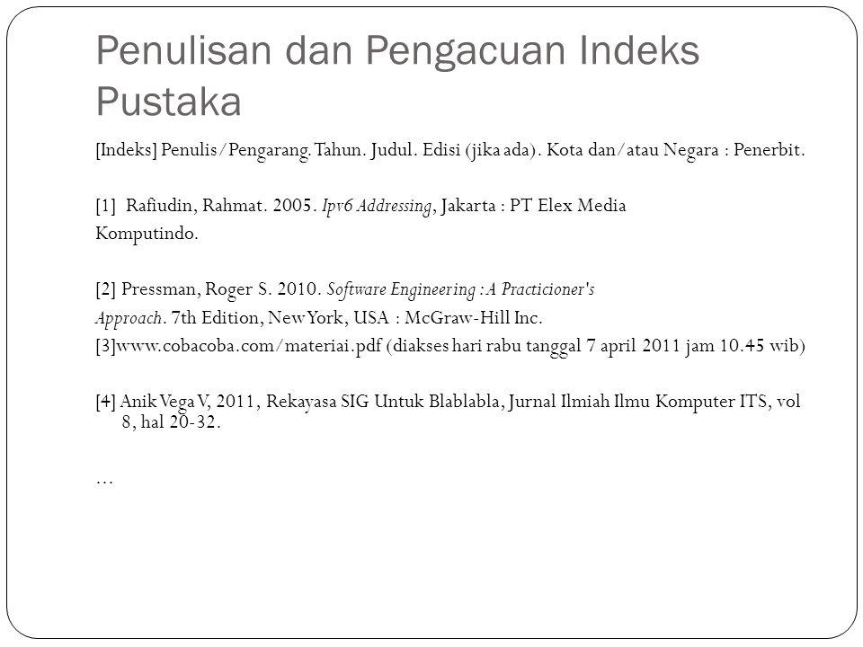 Penulisan dan Pengacuan Indeks Pustaka [Indeks] Penulis/Pengarang. Tahun. Judul. Edisi (jika ada). Kota dan/atau Negara : Penerbit. [1] Rafiudin, Rahm