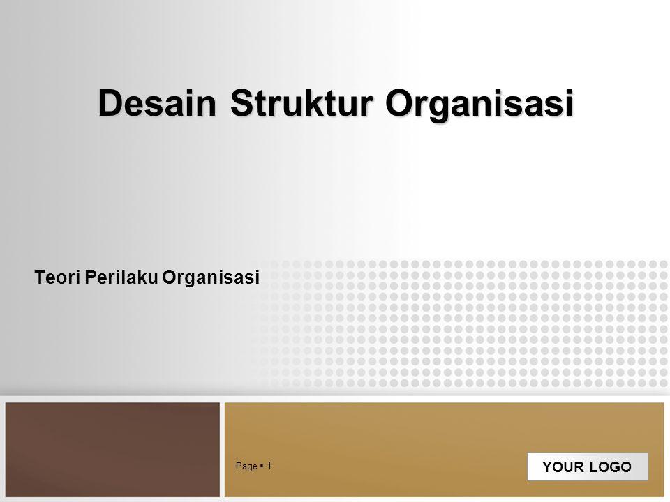 YOUR LOGO Desain Struktur Organisasi Teori Perilaku Organisasi Page  1