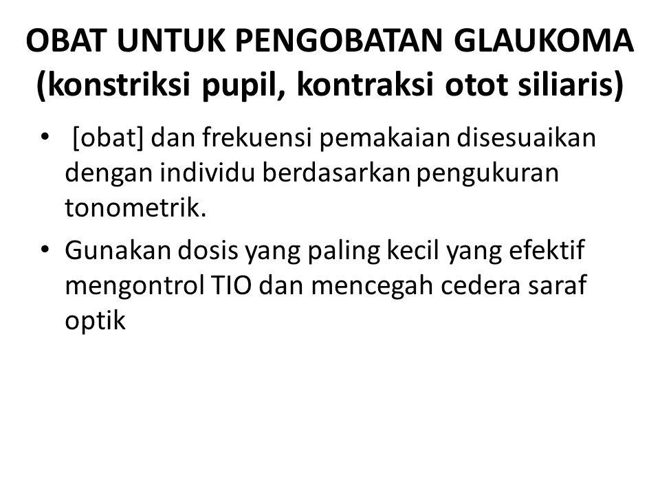 OBAT UNTUK PENGOBATAN GLAUKOMA (konstriksi pupil, kontraksi otot siliaris) [obat] dan frekuensi pemakaian disesuaikan dengan individu berdasarkan peng