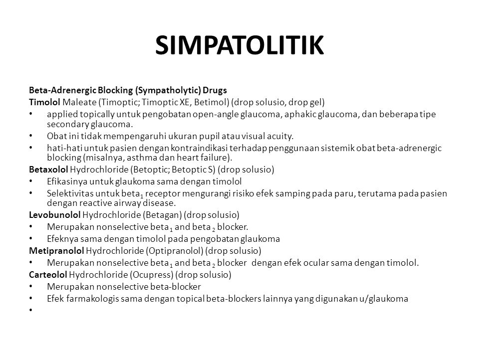 SIMPATOLITIK Beta-Adrenergic Blocking (Sympatholytic) Drugs Timolol Maleate (Timoptic; Timoptic XE, Betimol) (drop solusio, drop gel) applied topicall