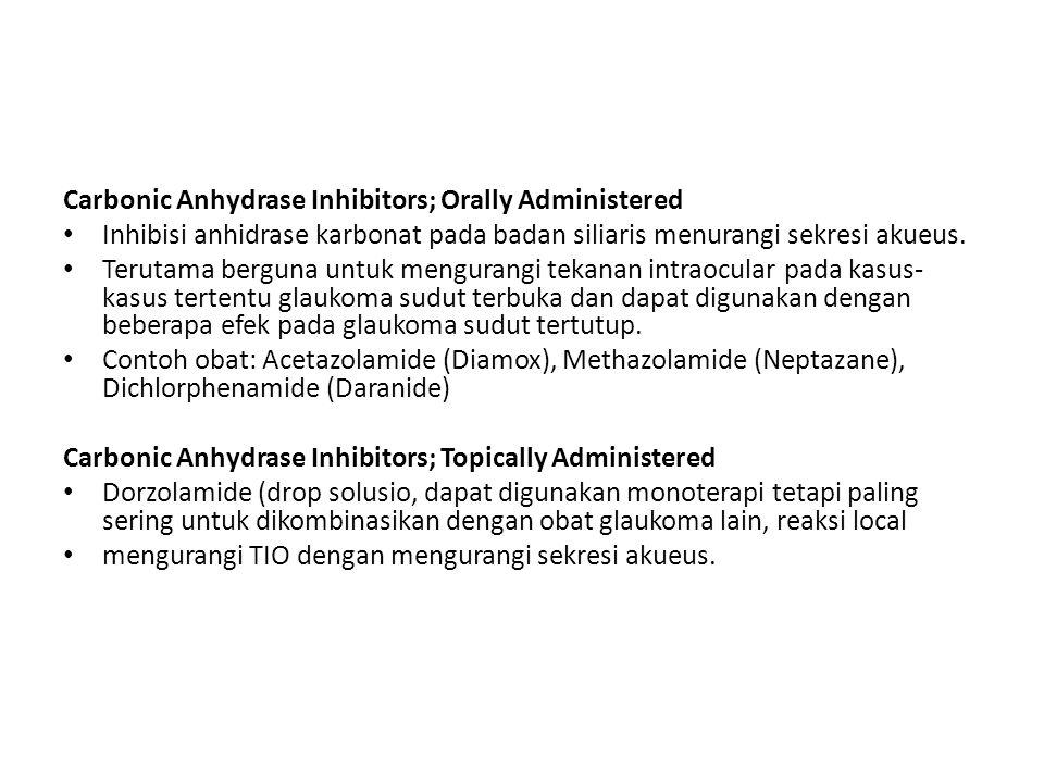 Carbonic Anhydrase Inhibitors; Orally Administered Inhibisi anhidrase karbonat pada badan siliaris menurangi sekresi akueus. Terutama berguna untuk me