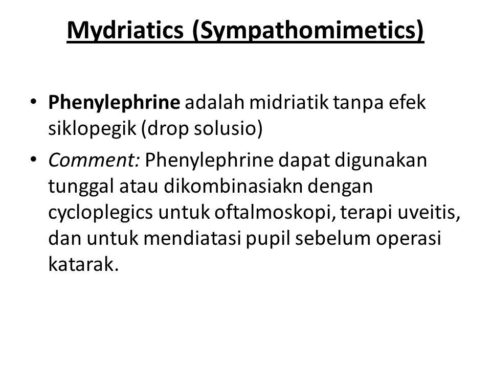 Mydriatics (Sympathomimetics) Phenylephrine adalah midriatik tanpa efek siklopegik (drop solusio) Comment: Phenylephrine dapat digunakan tunggal atau dikombinasiakn dengan cycloplegics untuk oftalmoskopi, terapi uveitis, dan untuk mendiatasi pupil sebelum operasi katarak.