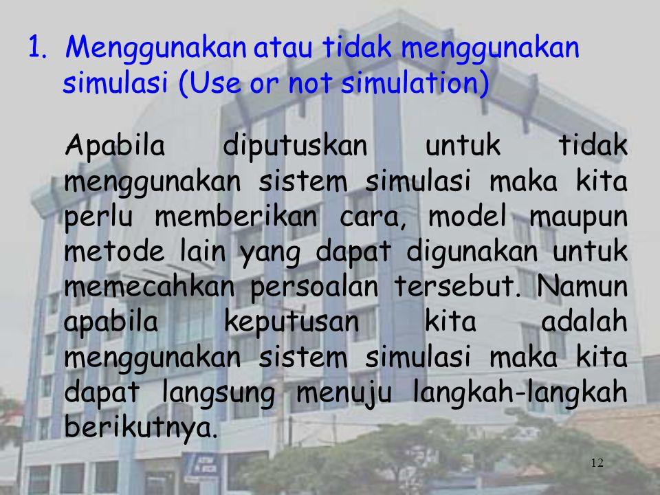 1.Menggunakan atau tidak menggunakan simulasi (Use or not simulation) Apabila diputuskan untuk tidak menggunakan sistem simulasi maka kita perlu membe
