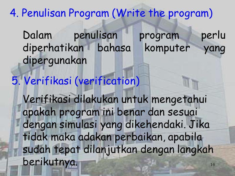 4. Penulisan Program (Write the program) Dalam penulisan program perlu diperhatikan bahasa komputer yang dipergunakan 5. Verifikasi (verification) Ver