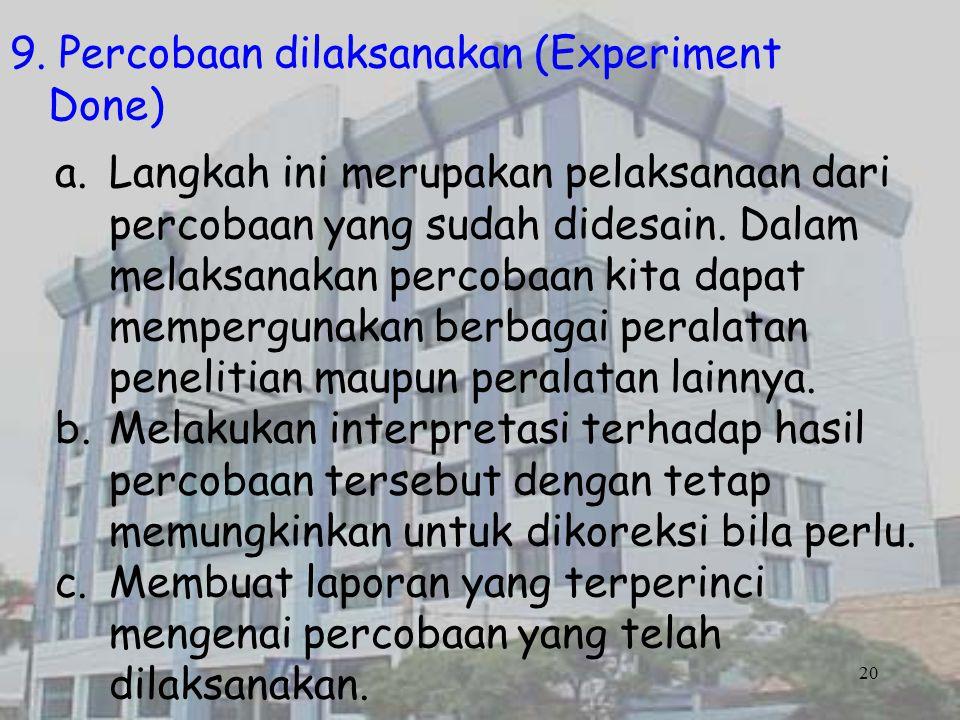 20 9. Percobaan dilaksanakan (Experiment Done) a.Langkah ini merupakan pelaksanaan dari percobaan yang sudah didesain. Dalam melaksanakan percobaan ki