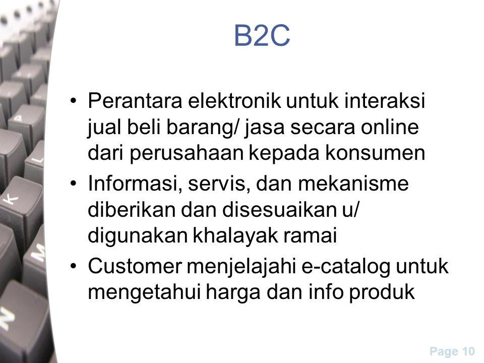 Page 10 B2C Perantara elektronik untuk interaksi jual beli barang/ jasa secara online dari perusahaan kepada konsumen Informasi, servis, dan mekanisme diberikan dan disesuaikan u/ digunakan khalayak ramai Customer menjelajahi e-catalog untuk mengetahui harga dan info produk